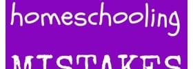 My Biggest Homeschooling Mistakes